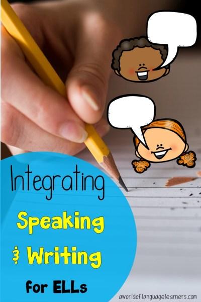 Integrating Speaking & Writing for ELLs