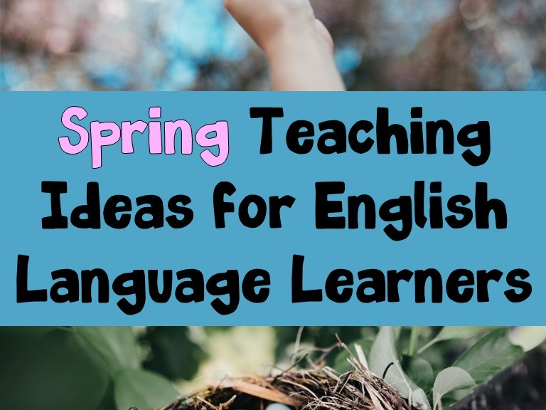 Spring teaching ideas for ELLs