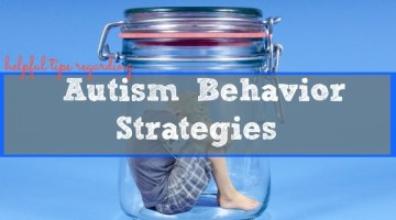 Helpful Tips regarding Autism Behavior Strategies