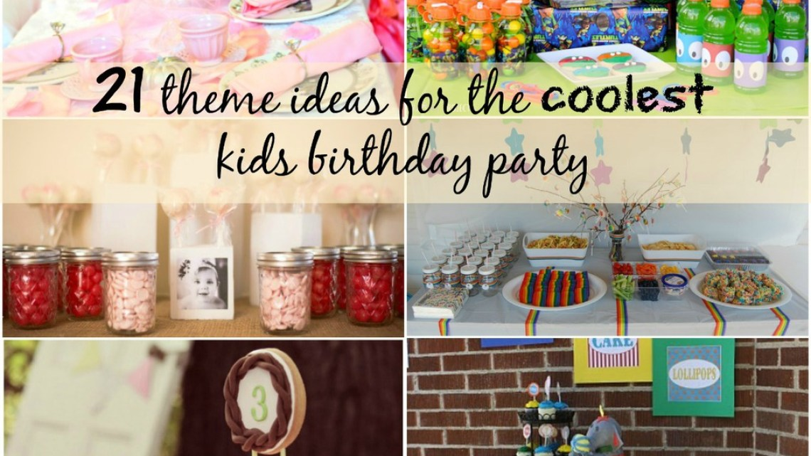 21 Theme Ideas for the Coolest Kids Birthday Party