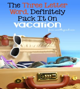 The Three Letter Word, Definitely Pack It On Vacation