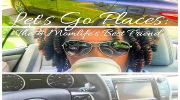 Let's Go Places: The #Momlife's Best Friend