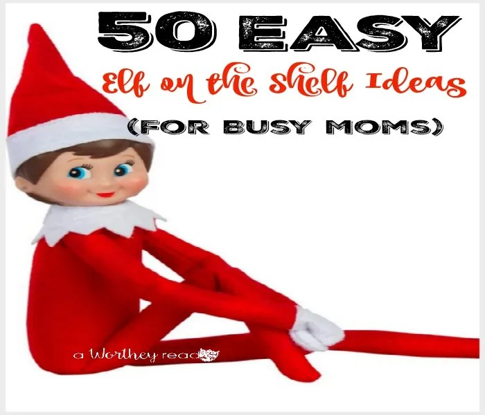 50 Easy Elf on the Shelf Ideas (For Busy Moms)- Easy Elf on the Shelf Ideas to do this year!