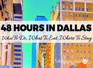 48 Hours In Dallas: What To Do, What To Eat, Where To Stay