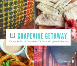 Things To Do In Grapevine TX For A Girlfriend Getaway