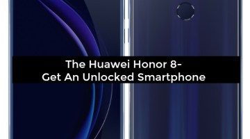 The Huawei Honor 8- Get An Unlocked Smartphone