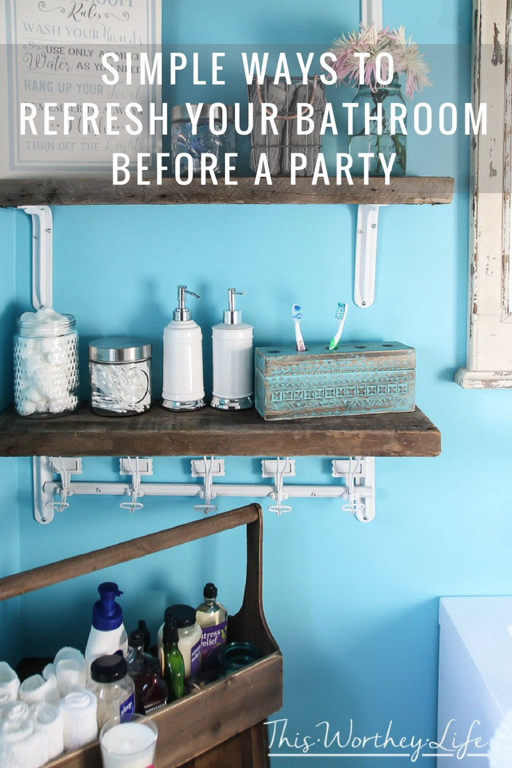 Simple Ways To Refresh Your Bathroom Before A Party - This Worthey ...