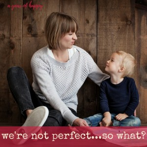 We're Not Perfect…So What?