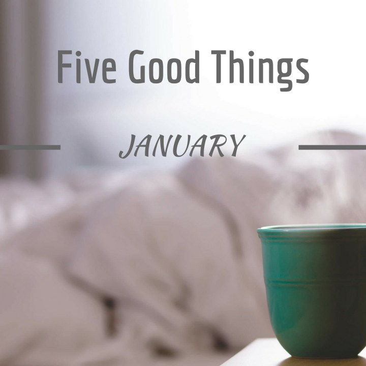 Five Good Things January