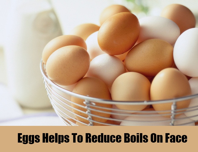 Eggs Helps To Reduce Boils On Face