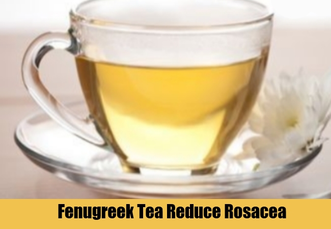 Fenugreek Tea Reduce Rosacea