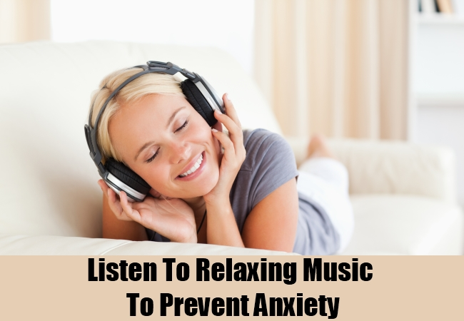 Listen To Relaxing Music To Prevent Anxiety