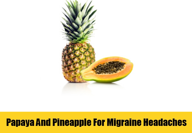 Papaya And Pineapple For Migraine Headaches