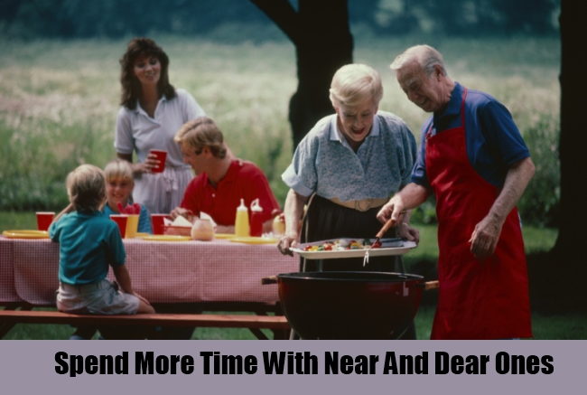 Spend More Time With Near And Dear Ones
