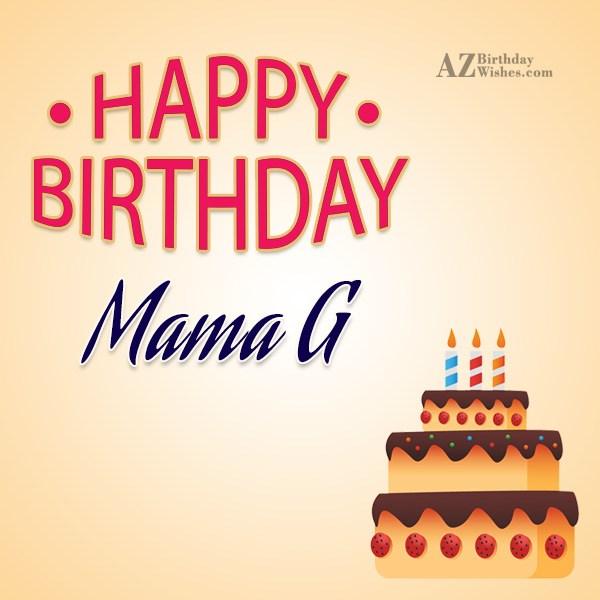 Wishing A Wonderful Happy Birthday Mama G