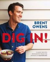 Dig in! cook book recipes by Brent Owens MasterChef Australia winner cooking food bowl cover photo