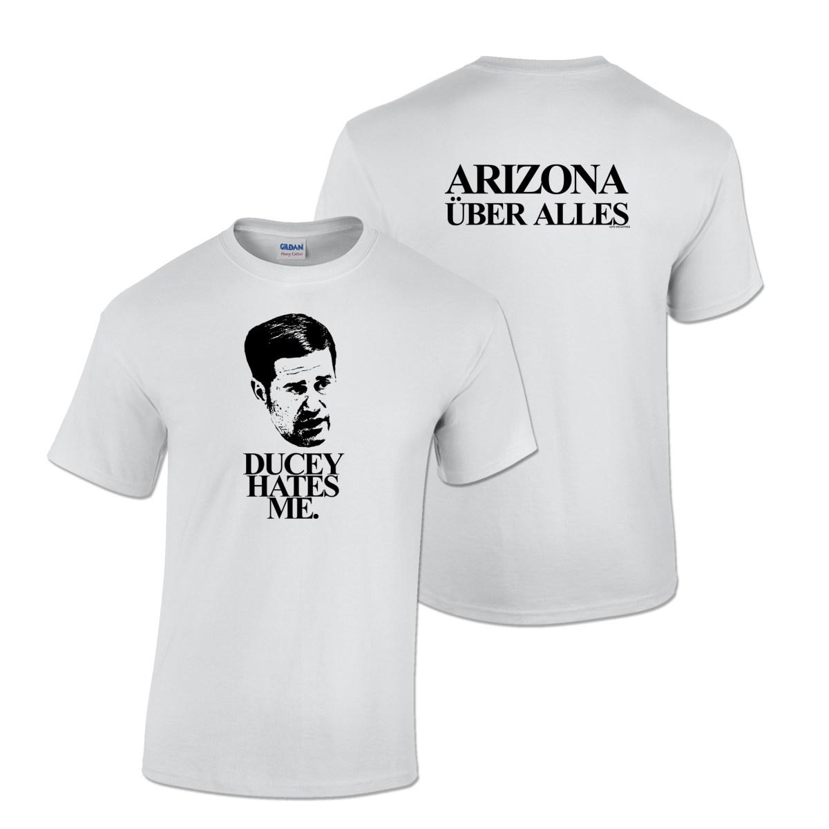 Ducey Hates Me / Arizona Über Alles T-shirt