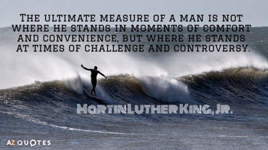 Martin Luther King, Jr. quote: The ultimate measure of a man is not where he stands...