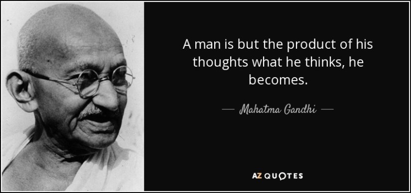 A man is but the product of his thoughts what he thinks, he becomes. - Mahatma Gandhi
