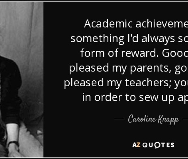 Academic Achievement Was Something Id Always Sought As A Form Of Reward Good