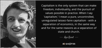 Ayn Rand quote: Capitalism is the only system that can make ...