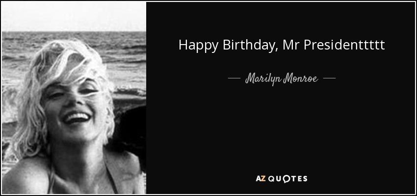 Marilyn Monroe Quote Happy Birthday Mr Presidenttttt