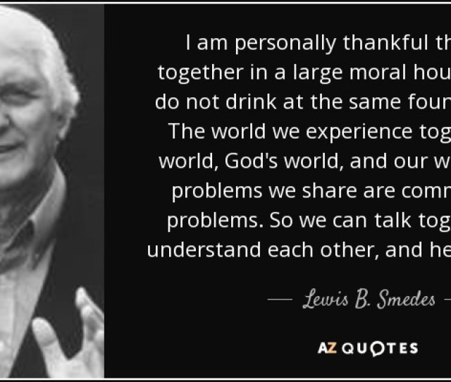 I Am Personally Thankful That We Live Together In A Large Moral House Even If We