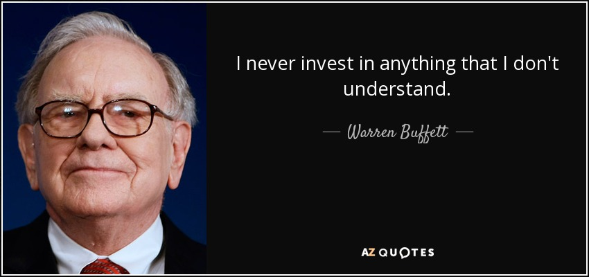 I never invest in anything that I don't understand. - Warren Buffett