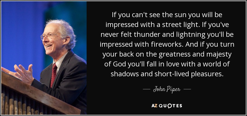 TOP 25 QUOTES BY JOHN PIPER (of 464) | A-Z Quotes
