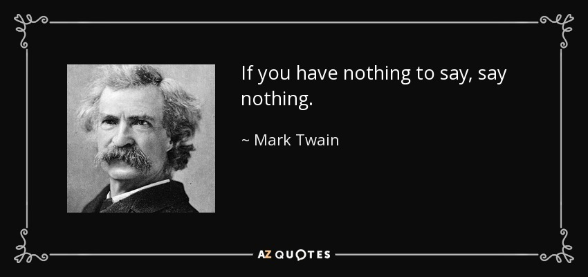 https://i2.wp.com/www.azquotes.com/picture-quotes/quote-if-you-have-nothing-to-say-say-nothing-mark-twain-57-53-42.jpg