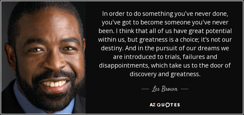 Les Brown quote: In order to do something you've never ...