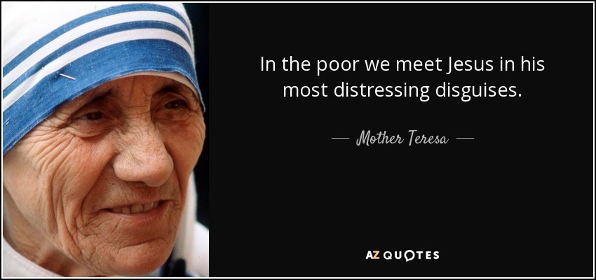 Image result for poor are jesus in disguise mother teresa