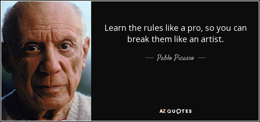 Image result for you have to know the rules before you can break them quote