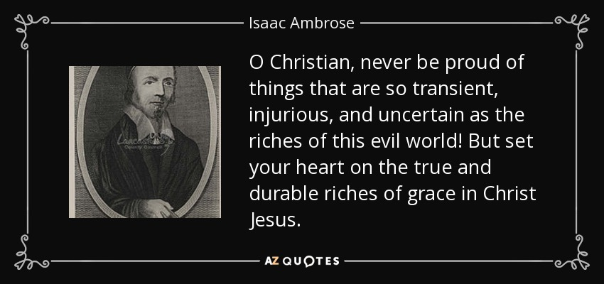 https://i2.wp.com/www.azquotes.com/picture-quotes/quote-o-christian-never-be-proud-of-things-that-are-so-transient-injurious-and-uncertain-as-isaac-ambrose-92-88-69.jpg
