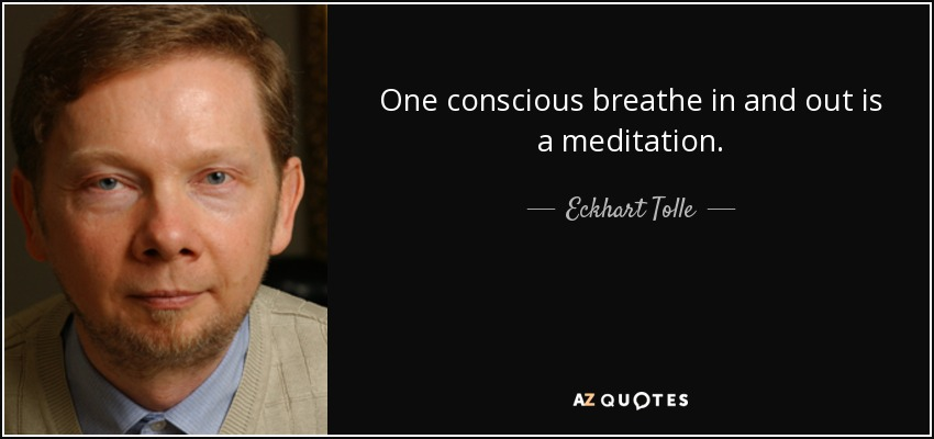 One conscious breathe in and out is a meditation. - Eckhart Tolle