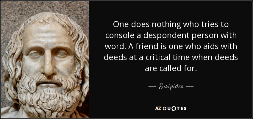 https://i2.wp.com/www.azquotes.com/picture-quotes/quote-one-does-nothing-who-tries-to-console-a-despondent-person-with-word-a-friend-is-one-euripides-9-13-59.jpg