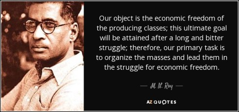 Our object is the economic freedom of the producing classes; this ultimate goal will be attained after a long and bitter struggle; therefore, our primary task is to organize the masses and lead them in the struggle for economic freedom. - M. N. Roy