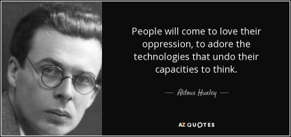 Aldous Huxley quote: People will come to love their oppression, to adore  the...