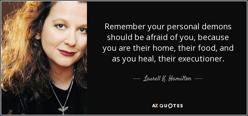 https://i2.wp.com/www.azquotes.com/picture-quotes/quote-remember-your-personal-demons-should-be-afraid-of-you-because-you-are-their-home-their-laurell-k-hamilton-85-68-73.jpg