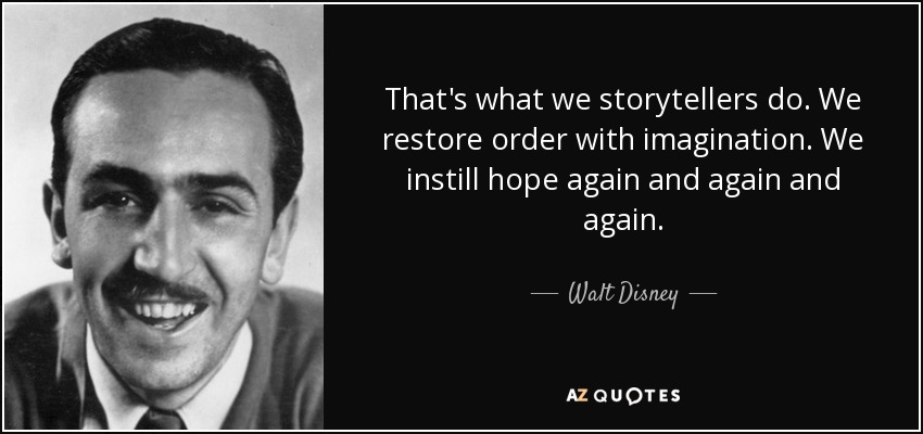 Walt Disney quote  That s what we storytellers do  We restore order     That s what we storytellers do  We restore order with imagination  We  instill hope again