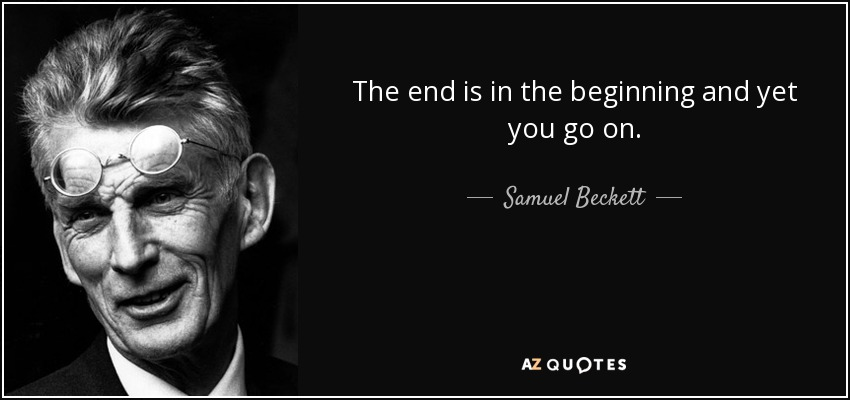 quote-the-end-is-in-the-beginning-and-yet-you-go-on-samuel-beckett-34-95-87.jpg (850×400)