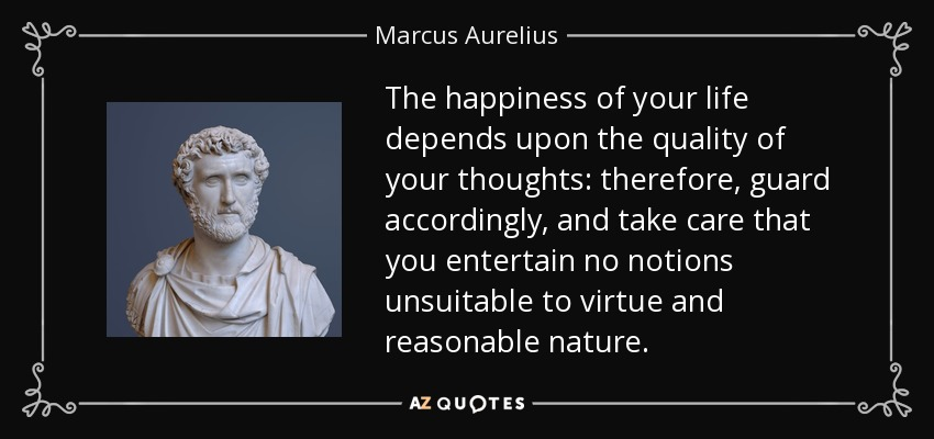 https://i2.wp.com/www.azquotes.com/picture-quotes/quote-the-happiness-of-your-life-depends-upon-the-quality-of-your-thoughts-therefore-guard-marcus-aurelius-1-30-36.jpg