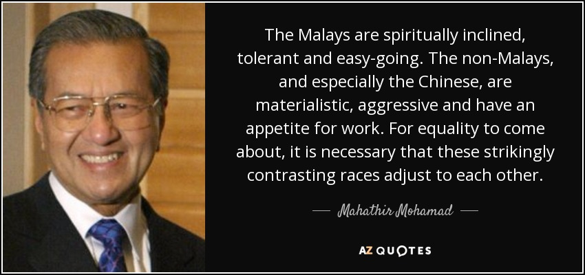 Mahathir Mohamad quote  The Malays are spiritually inclined     The Malays are spiritually inclined  tolerant and easy going  The non Malays