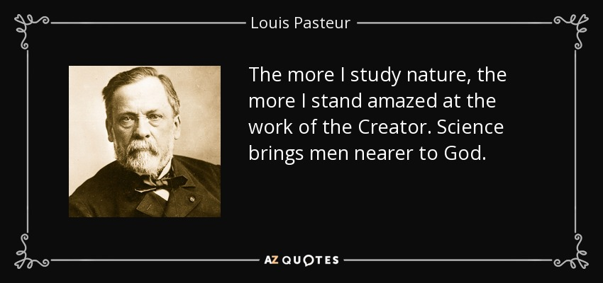 https://i2.wp.com/www.azquotes.com/picture-quotes/quote-the-more-i-study-nature-the-more-i-stand-amazed-at-the-work-of-the-creator-science-brings-louis-pasteur-57-55-14.jpg