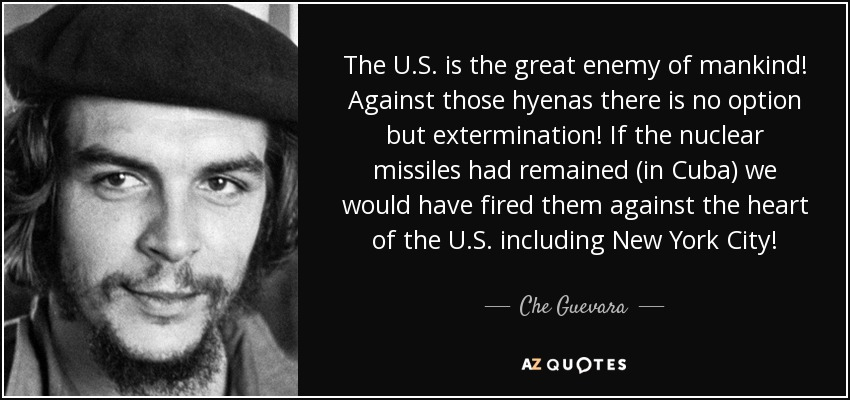 Che Guevara quote: The U.S. is the great enemy of mankind ...