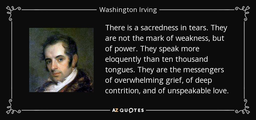 https://i2.wp.com/www.azquotes.com/picture-quotes/quote-there-is-a-sacredness-in-tears-they-are-not-the-mark-of-weakness-but-of-power-they-speak-washington-irving-14-18-72.jpg