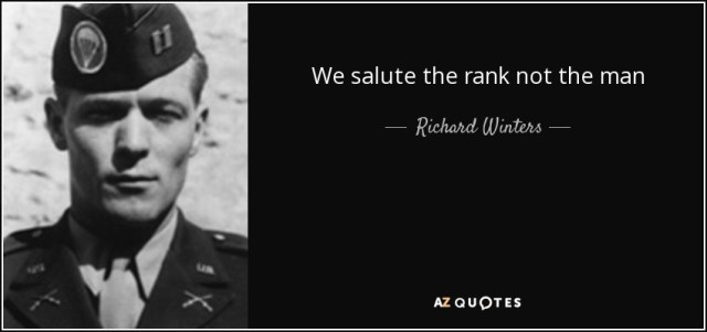 """We salute the rank, not the man."" Richard Winters"
