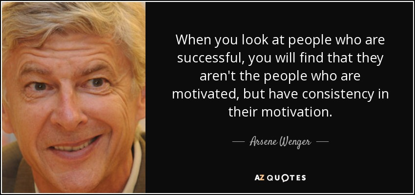 """Image result for When you look at people who are successful, you will find that they aren't the people who are motivated but have consistency in their motivation."""""""