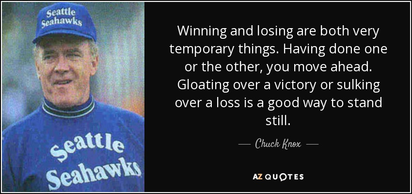 Image result for winning and losing are both temporary things chuck knox