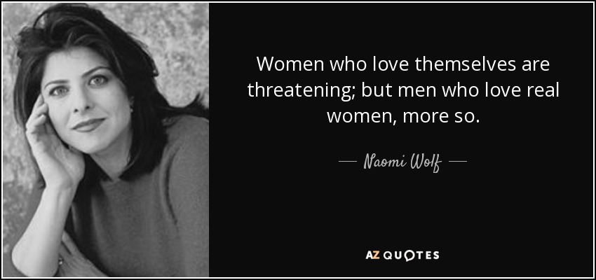Women Who Love Themselves Are Threatening But Men Who Love Real Women More So